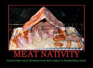 Meat Nativity - Cause nothing says Christmas more than a pig in a blanket Jesus