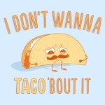 I don't wanna taco 'bout it… (Wordless Wednesday)